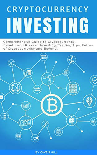 Cryptocurrency Investing: Comprehensive Guide to Cryptocurrency. Benefit and Risks of Investing, Trading Tips, Future of Cryptocurrency and Beyond. (Euro Pro Manuals)