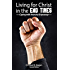 Living for Christ in the End Times: Coping with Anarchy & Apostasy