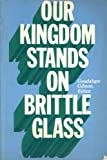 Our Kingdom Stands on Brittle Glass, , 0871011190