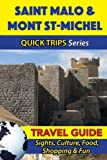 Saint Malo & Mont St-Michel Travel Guide (Quick Trips Series): Sights, Culture, Food, Shopping & Fun