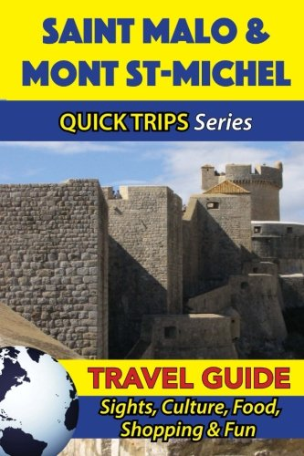 Saint Malo & Mont St-Michel Travel Guide (Quick Trips Series): Sights, Culture, Food, Shopping & Fun - Mont St Michel France