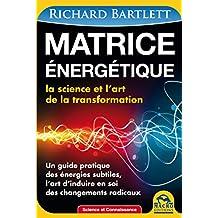 Matrice énergétique: La science et l'art de la transformation (Science et Connaissance)