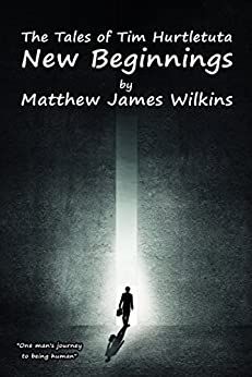 New Beginnings (The Tales of Tim Hurtletuta, Book One) by [Wilkins, Matthew James]