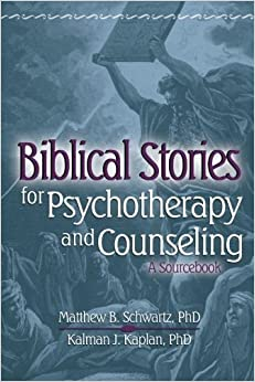 Biblical Stories for Psychotherapy and Counseling: A Sourcebook (Haworth Pastoral Press Religion and Mental Health) 1st edition by Kaplan, Kalman, Schwartz, Matthew (2004)