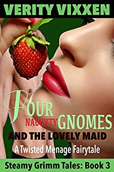 Four Naughty Gnomes and the Lovely Maid: An Even More Twisted, Steamy, Menage Grimm Fairy Tale for Adults: (Menage Multiple Partner Paranormal Steamy Romance) (Steamy Grimm Tales Book 3) by [Vixxen, Verity]