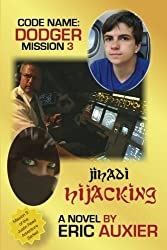 Jihadi Hijacking: Code Name: Dodger Mission 3 (Volume 3)