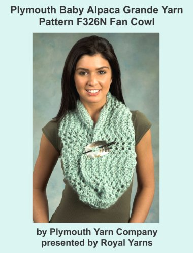 (Plymouth Baby Alpaca Grande Yarn Knitting Pattern F326N Fan Cowl (I Want To Knit))