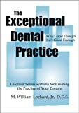 The Exceptional Dental Practice, Lockard, M. William, 0615146821