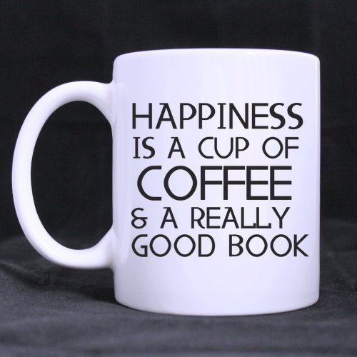 Coffee Lovers/Book Lovers GiftsFunny Quote HAPPINESS IS A CUP OF COFFEE & A REALLY GOOD BOOK Tea/Coffee/Wine Cup 100% Ceramic 11-Ounce White Mug