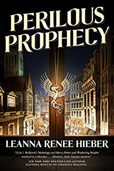 Perilous Prophecy: A Strangely Beautiful Novel Kindle Edition by Leanna Renee Hieber (Author)