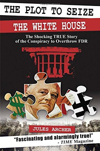 The Plot to Seize the White House: The Shocking True Story of the Conspiracy to Overthrow FDR by Jules Archer (2007-03-01) (The Plot To Sieze The White House)