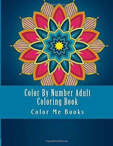 Color By Number Adult Coloring Book: Stress Relieving Floral Mandela Designs For Relaxation (Color By Number Books)