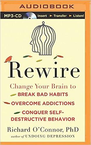 Rewire Change Your Brain To Break Bad Habits Overcome Addictions Conquer Self Destructive Behavior Richard OConnor Fred Stella 9781480597730 Books