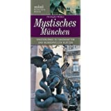 Mystisches München: Spaziergänge zu sagenhaften und wundervollen Plätzen