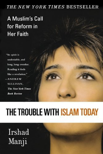 The Trouble with Islam Today: A Muslim's Call for Reform in Her Faith by Irshad Manji (2005-03-16)