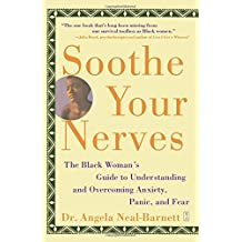 Soothe Your Nerves: The Black Woman's Guide to Understanding and Overcoming Anxiety, Panic, and Fearz