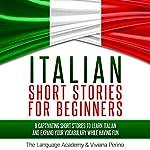 Italian Short Stories for Beginners: 9 Captivating Short Stories to Learn Italian and Expand Your Vocabulary While Having Fun |  The Language Academy,Viviana Perino