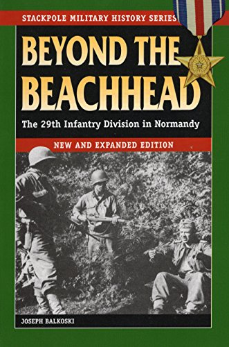Beyond the Beachhead: The 29th Infantry Division in Normandy (Stackpole Military History Series) (Best Beaches In Normandy)