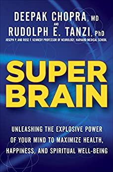 Super Brain: Unleashing the Explosive Power of Your Mind to Maximize Health, Happiness, and Spiritual Well-Being by [Tanzi, Rudolph E. Phd, Chopra, Deepak]