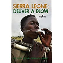 Sierra Leone: Deliver A Blow: The True SAS Story of Operation Barras