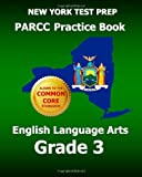 NEW YORK TEST PREP PARCC Practice Book English Language Arts Grade 3, Test Master Test Master Press New York, 1499283415