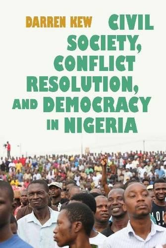 Civil Society, Conflict Resolution, and Democracy in Nigeria (Syracuse Studies on Peace and Conflict Resolution)