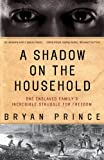 A Shadow on the Household: One Enslaved Family's Incredible Struggle for Freedom by Bryan Prince front cover