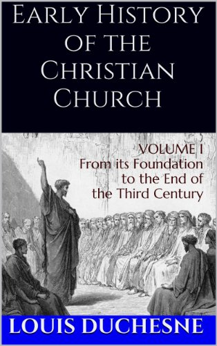Early History of the Christian Church: From its Foundation to the End of the Fifth Century (Volume I) (Early History)