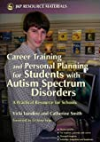 Career Training and Personal Planning for Students with Autism Spectrum Disorders, Vicki Lundine and Catherine Smith, 1843104407