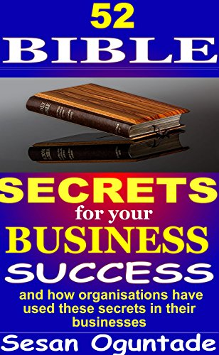 Book: 52 Bible Secrets For Your Business Success - And how organisations have used these secrets in their businesses by Sesan Oguntade
