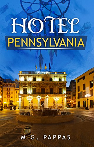 Hotel Pennsylvania: This is the beginning of the Dreamcatcher gang as they get together, go on adventures and learn how to make their dreams come true (The DreamCatchers Book 1) by [PAPPAS, M.G.]