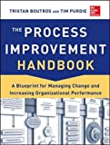 The Process Improvement Handbook: A Blueprint for Managing Change and Increasing Organizational Performance (Mechanical Engineering)