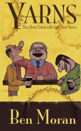Yarns: Nine Quite Unbelievable Irish Short Stories