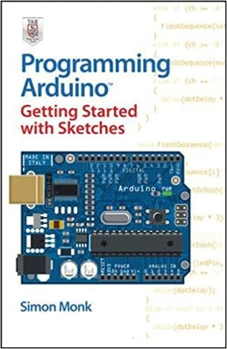Programming Arduino: Getting Started With Sketches: Simon Monk