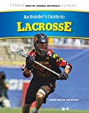 An Insider's Guide to Lacrosse (Sports Tips, Techniques, and Strategies)