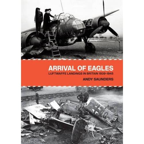 Arrival of Eagles: Luftwaffe Landings in Britain 1939-1945 (Hardcover)
