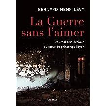 La guerre sans l'aimer : Journal d'un écrivain au cœur du printemps libyen (essai français) (French Edition)