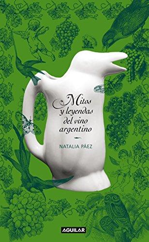 Mitos y leyendas del vino argentino de Natalia Páez