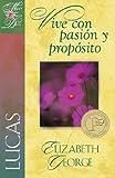 Una Mujer conforme al corazón de Dios: Lucas: Vive con pasión y propósito (Una mujer conforme al corazon de Dios) (Spanish Edition)