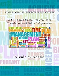 Time Management for Freelancers: A Self-Paced Course for Freelance Translators and Other Solopreneurs