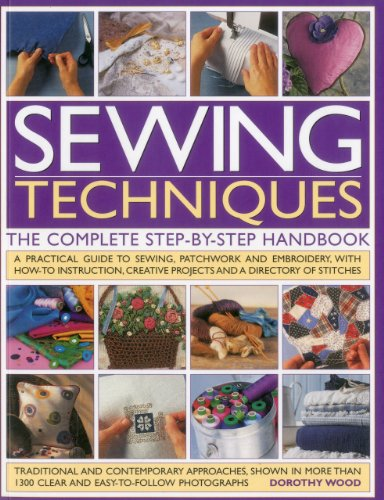 Sewing Machine Instruction Manual (Sewing Techniques: The Complete Step-by-Step Handbook: A practical guide to sewing, patchwork and embroidery, with how-to instruction, creative projects and a directory of stitches)