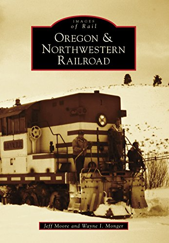 Oregon & Northwestern Railroad (Images of Rail) - Pine Rails