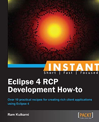Instant Eclipse 4 RCP Development How-to (Eclipse Rcp 4)