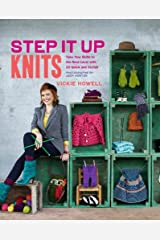 Step It Up Knits: Take Your Skills to the Next Level with 25 Quick and Stylish Projects Kindle Edition