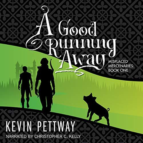 A Good Running Away: Misplaced Mercenaries, Book 1