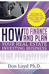 How Finance and Plan Your Real Estate Investing Business: Setting it Up Right the First Time and Getting it Right Paperback