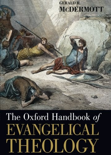 The Oxford Handbook of Evangelical Theology (Oxford Handbooks) by Gerald R McDermott