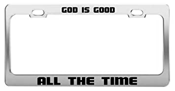 god is good all the time religious positive christian auto license plate frame
