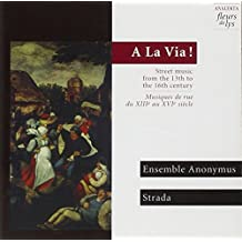 A La Via!, Street music from the 13th to the 16th century / A La Via!, Musiques de rue du XIIIe au XVIe siècle