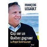 Cap sur un Québec gagnant: Le Projet Saint-Laurent (Essais et Documents)